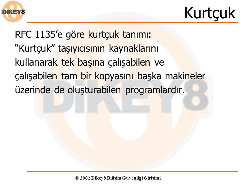 © 2002 Dikey8 Bilişim Güvenliği Girişimi Kurtçuk RFC 1135'e göre kurtçuk tanımı: Kurtçuk taşıyıcısının kaynaklarını kullanarak tek başına çalışabilen ve çalışabilen tam bir kopyasını başka makineler üzerinde de oluşturabilen programlardır.