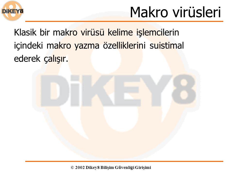 © 2002 Dikey8 Bilişim Güvenliği Girişimi Makro virüsleri Klasik bir makro virüsü kelime işlemcilerin içindeki makro yazma özelliklerini suistimal ederek çalışır.
