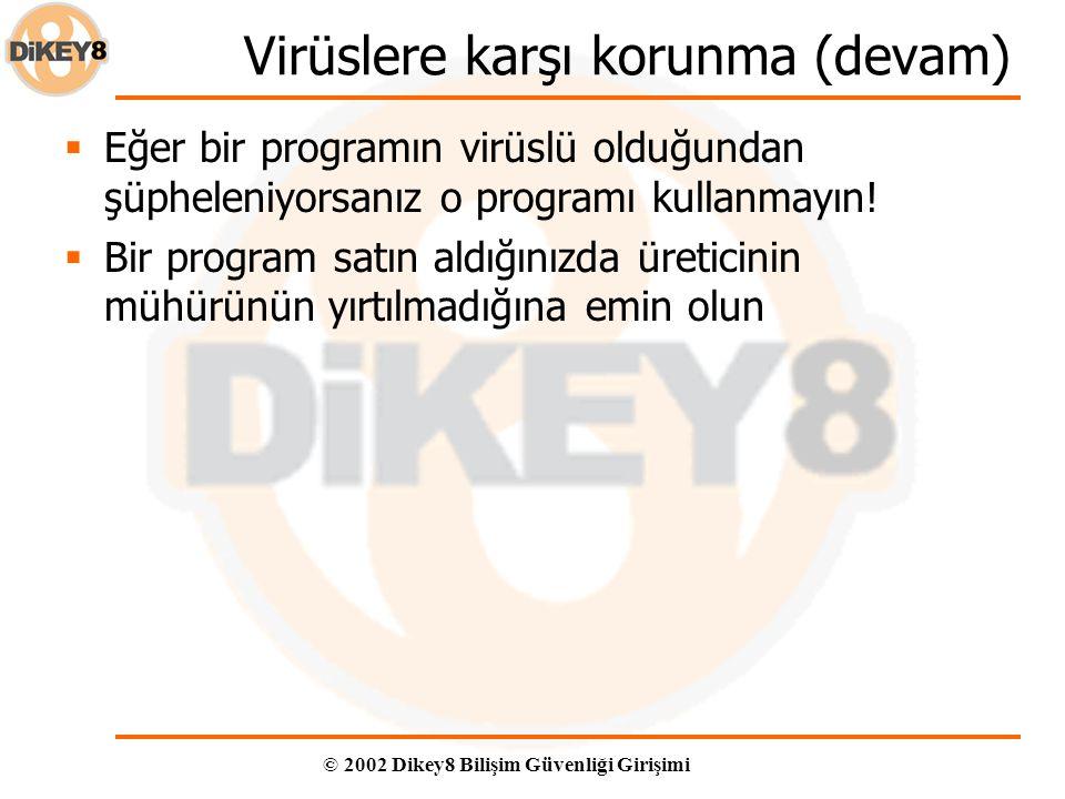 © 2002 Dikey8 Bilişim Güvenliği Girişimi Virüslere karşı korunma (devam)  Eğer bir programın virüslü olduğundan şüpheleniyorsanız o programı kullanmayın.