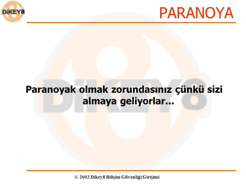 © 2002 Dikey8 Bilişim Güvenliği Girişimi PARANOYA Paranoyak olmak zorundasınız çünkü sizi almaya geliyorlar...