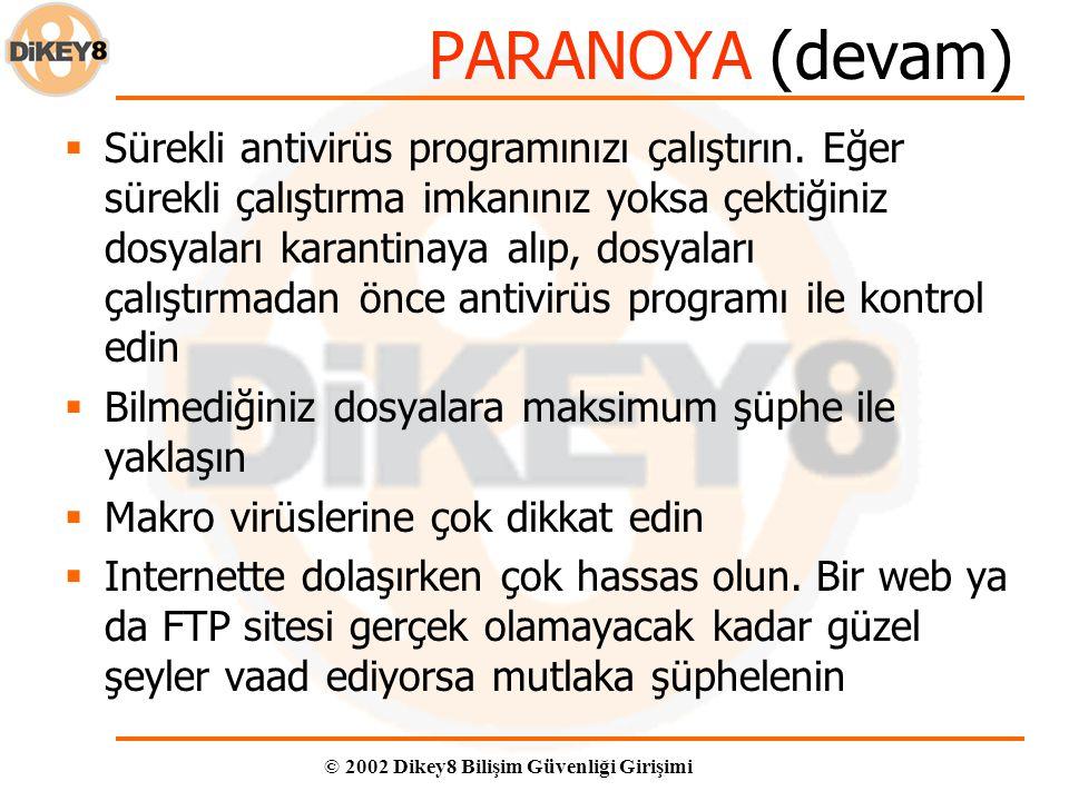 © 2002 Dikey8 Bilişim Güvenliği Girişimi PARANOYA (devam)  Sürekli antivirüs programınızı çalıştırın.