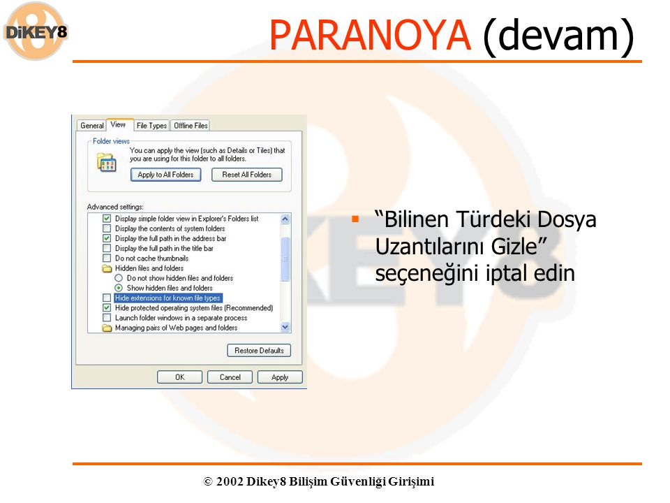 © 2002 Dikey8 Bilişim Güvenliği Girişimi PARANOYA (devam)  Bilinen Türdeki Dosya Uzantılarını Gizle seçeneğini iptal edin