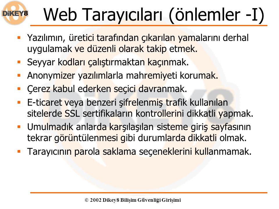 © 2002 Dikey8 Bilişim Güvenliği Girişimi Web Tarayıcıları (önlemler -I)  Yazılımın, üretici tarafından çıkarılan yamalarını derhal uygulamak ve düzenli olarak takip etmek.