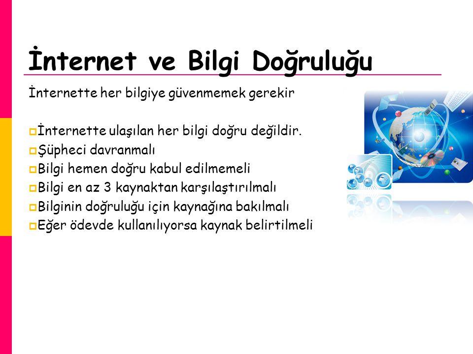 İnternet ve Bilgi Doğruluğu İnternette her bilgiye güvenmemek gerekir  İnternette ulaşılan her bilgi doğru değildir.  Şüpheci davranmalı  Bilgi hem