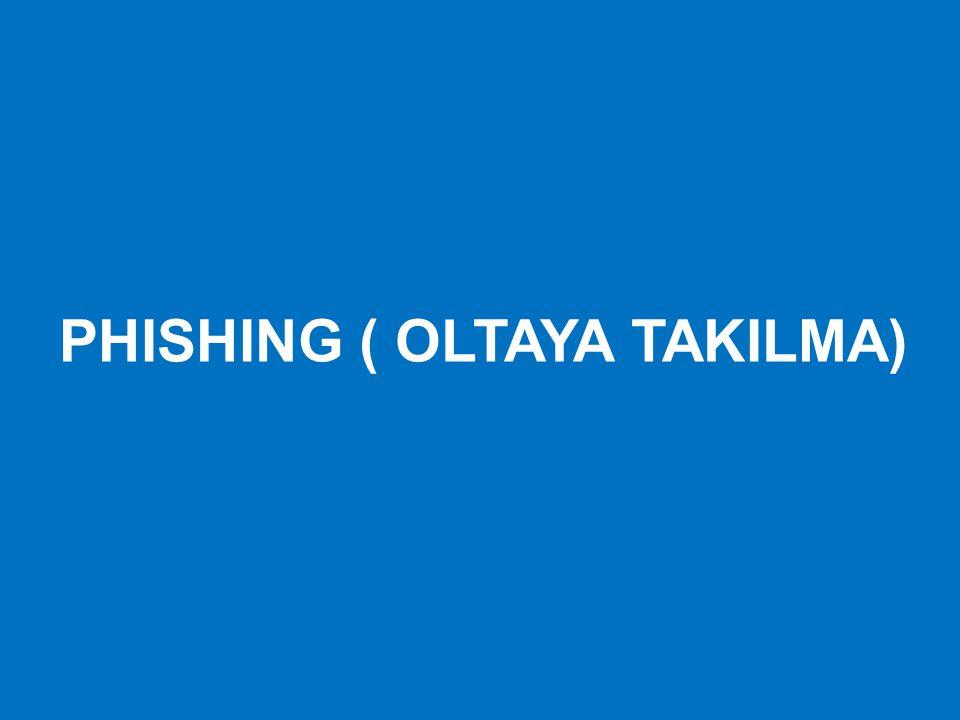 PHISHING ( OLTAYA TAKILMA)