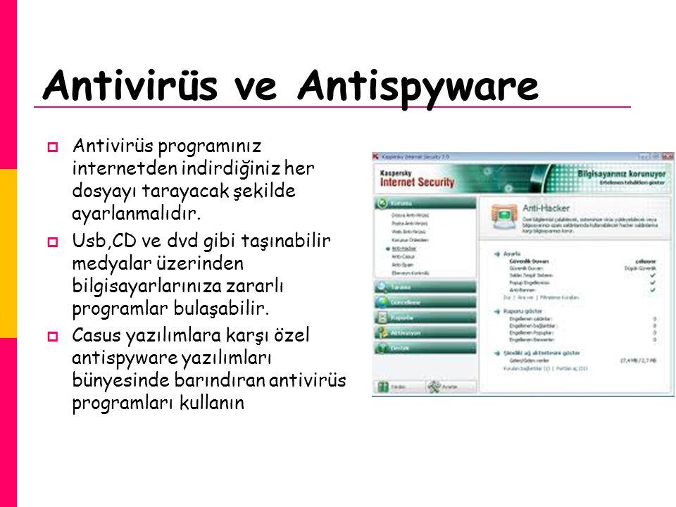 Antivirüs ve Antispyware  Antivirüs programınız internetden indirdiğiniz her dosyayı tarayacak şekilde ayarlanmalıdır.  Usb,CD ve dvd gibi taşınabil