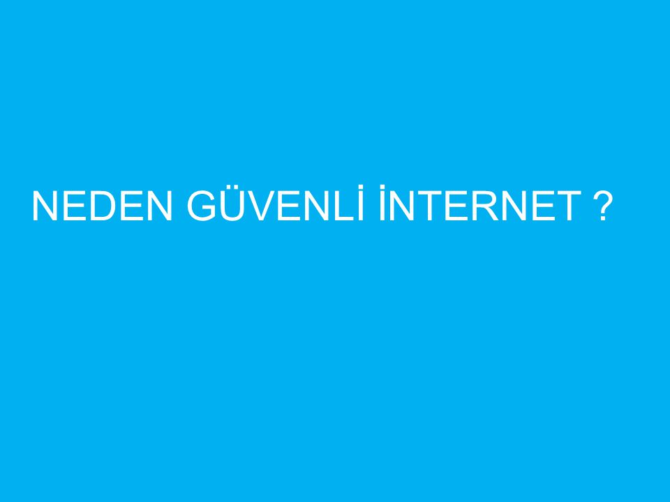 Neden Güvenli İnternet .