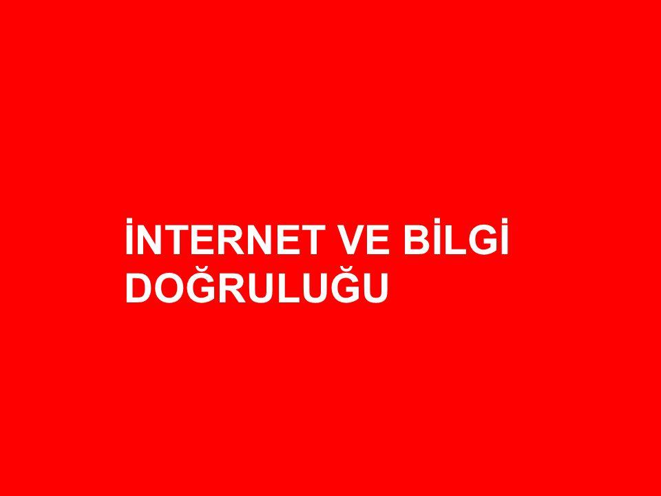 İnternet ve Bilgi Doğruluğu İnternette her bilgiye güvenmemek gerekir  İnternette ulaşılan her bilgi doğru değildir.