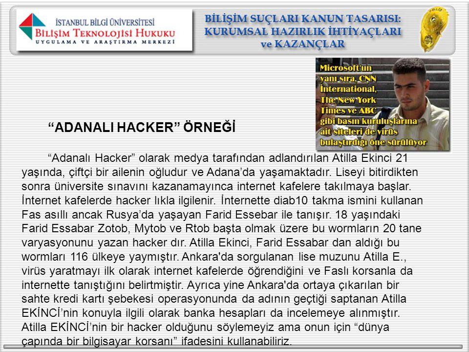 """""""ADANALI HACKER"""" ÖRNEĞİ """"Adanalı Hacker"""" olarak medya tarafından adlandırılan Atilla Ekinci 21 yaşında, çiftçi bir ailenin oğludur ve Adana'da yaşamak"""