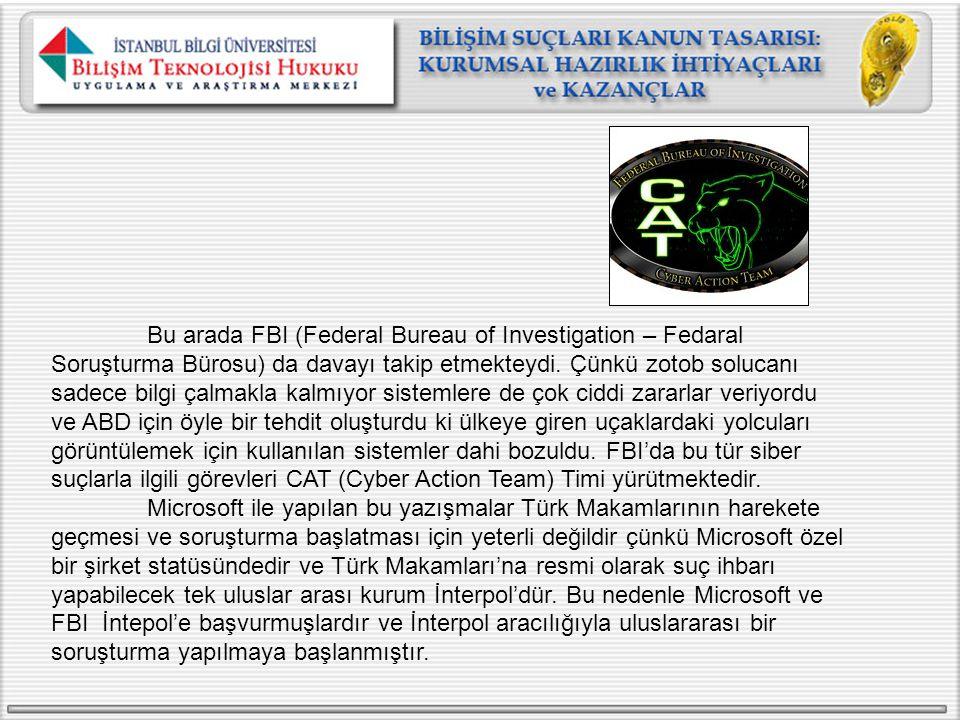 Bu arada FBI (Federal Bureau of Investigation – Fedaral Soruşturma Bürosu) da davayı takip etmekteydi. Çünkü zotob solucanı sadece bilgi çalmakla kalm