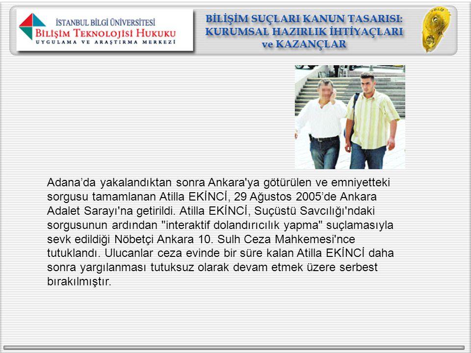 Adana'da yakalandıktan sonra Ankara'ya götürülen ve emniyetteki sorgusu tamamlanan Atilla EKİNCİ, 29 Ağustos 2005'de Ankara Adalet Sarayı'na getirildi