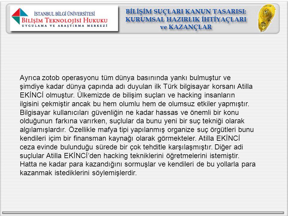 Ayrıca zotob operasyonu tüm dünya basınında yankı bulmuştur ve şimdiye kadar dünya çapında adı duyulan ilk Türk bilgisayar korsanı Atilla EKİNCİ olmuş