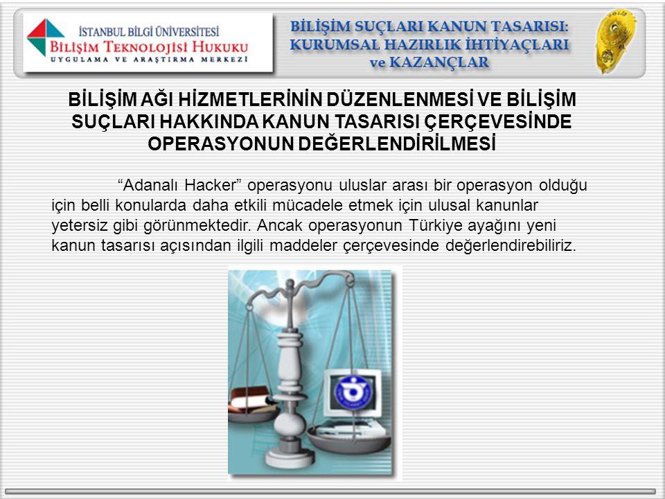 """BİLİŞİM AĞI HİZMETLERİNİN DÜZENLENMESİ VE BİLİŞİM SUÇLARI HAKKINDA KANUN TASARISI ÇERÇEVESİNDE OPERASYONUN DEĞERLENDİRİLMESİ """"Adanalı Hacker"""" operasyo"""