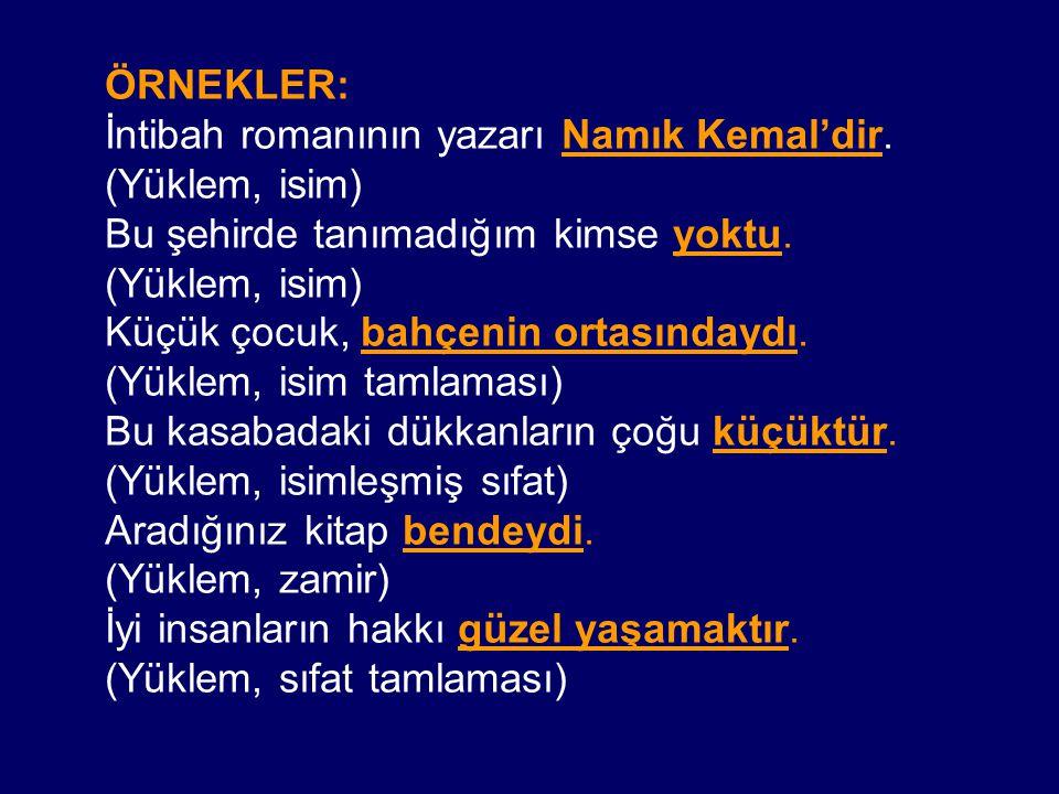 ÖRNEKLER: İntibah romanının yazarı Namık Kemal'dir. (Yüklem, isim) Bu şehirde tanımadığım kimse yoktu. (Yüklem, isim) Küçük çocuk, bahçenin ortasınday