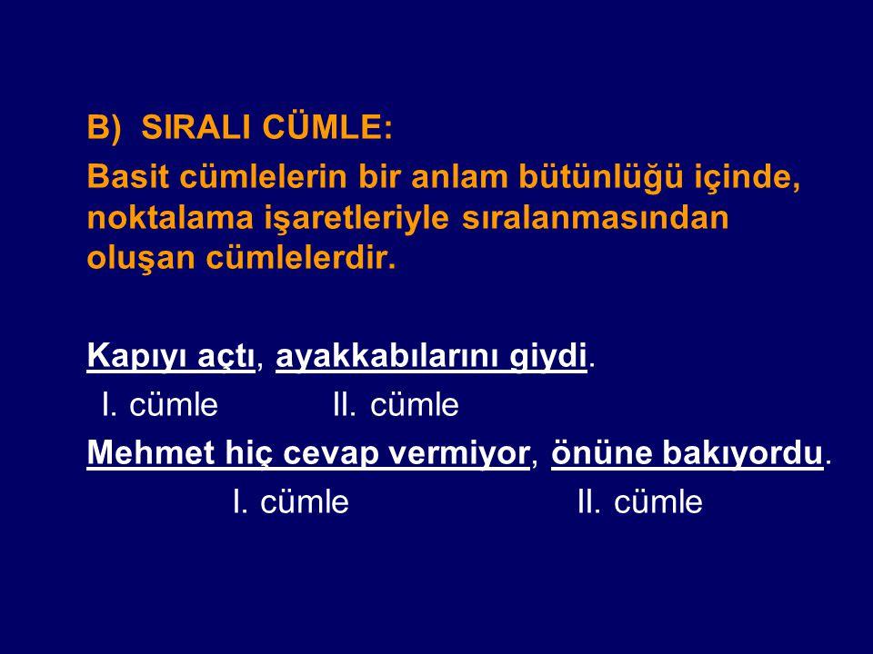 B) SIRALI CÜMLE: Basit cümlelerin bir anlam bütünlüğü içinde, noktalama işaretleriyle sıralanmasından oluşan cümlelerdir. Kapıyı açtı, ayakkabılarını