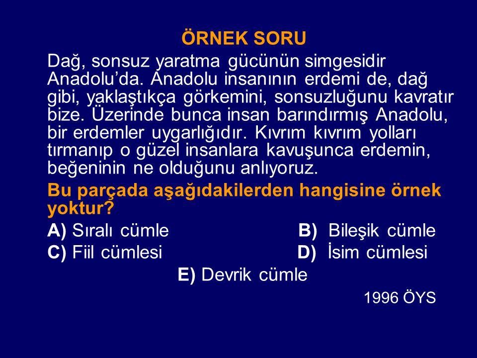 ÖRNEK SORU Dağ, sonsuz yaratma gücünün simgesidir Anadolu'da. Anadolu insanının erdemi de, dağ gibi, yaklaştıkça görkemini, sonsuzluğunu kavratır bize