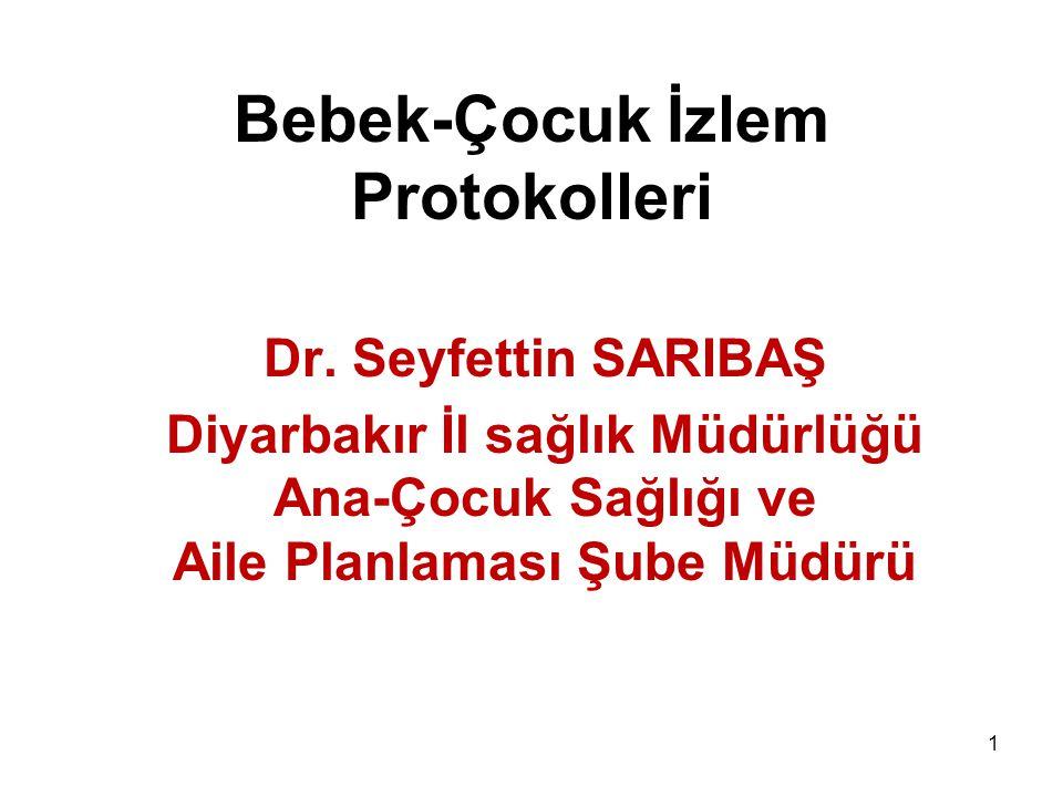 1 Bebek-Çocuk İzlem Protokolleri Dr. Seyfettin SARIBAŞ Diyarbakır İl sağlık Müdürlüğü Ana-Çocuk Sağlığı ve Aile Planlaması Şube Müdürü
