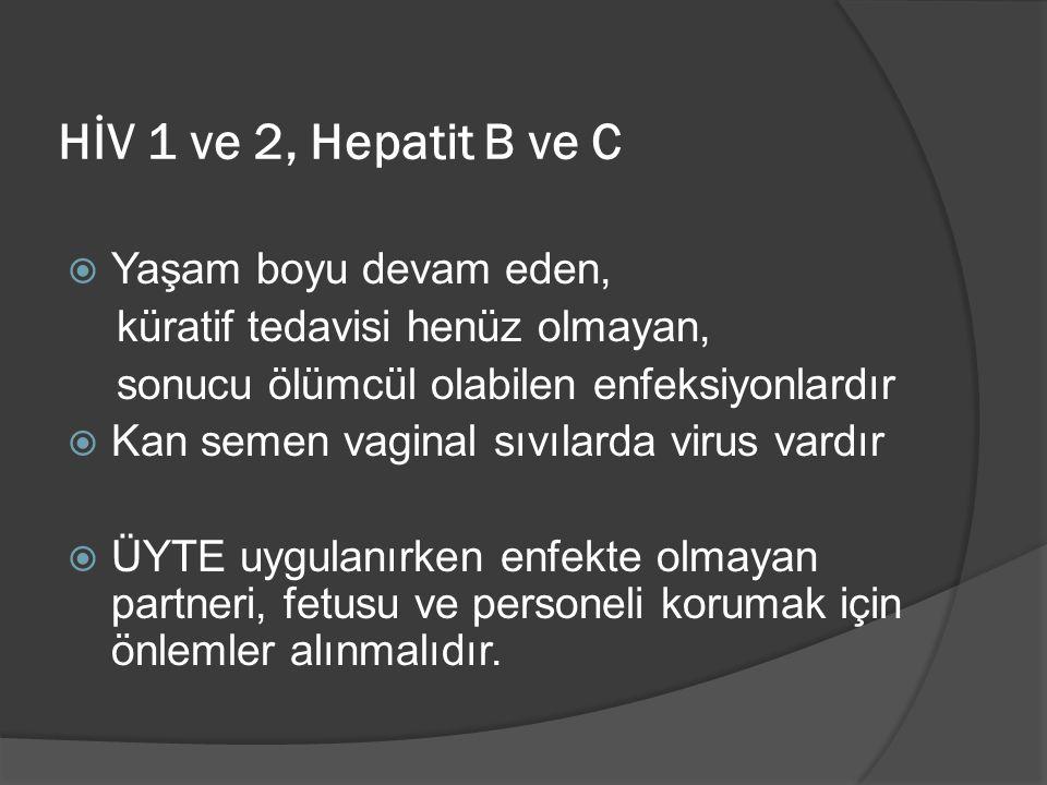 HİV 1 ve 2, Hepatit B ve C  Yaşam boyu devam eden, küratif tedavisi henüz olmayan, sonucu ölümcül olabilen enfeksiyonlardır  Kan semen vaginal sıvıl