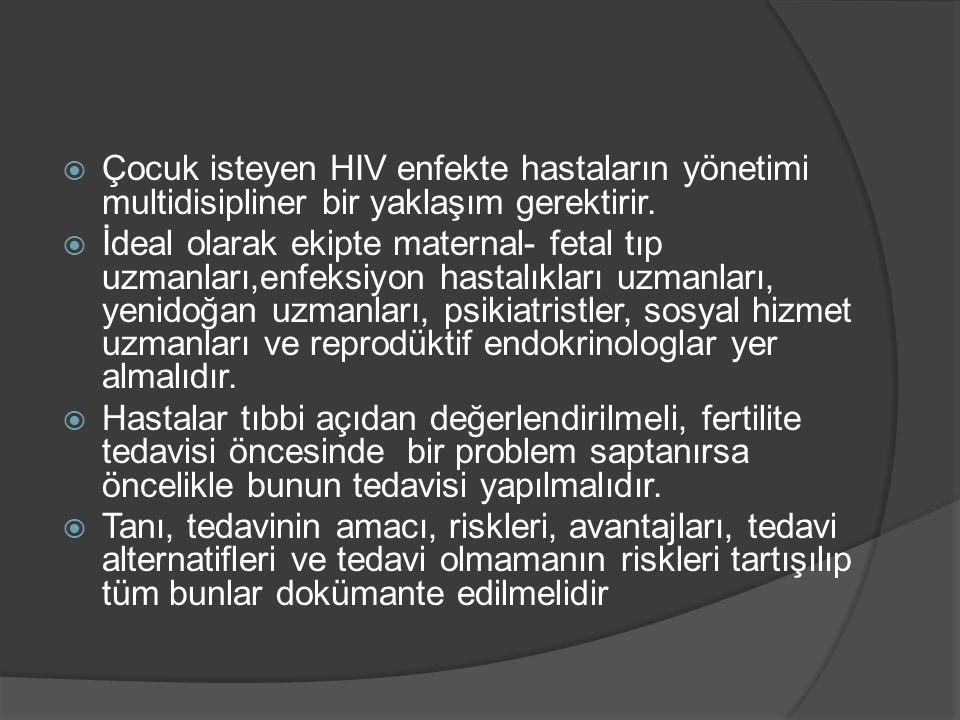  Çocuk isteyen HIV enfekte hastaların yönetimi multidisipliner bir yaklaşım gerektirir.  İdeal olarak ekipte maternal- fetal tıp uzmanları,enfeksiyo