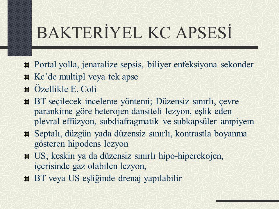BAKTERİYEL KC APSESİ Portal yolla, jenaralize sepsis, biliyer enfeksiyona sekonder Kc'de multipl veya tek apse Özellikle E.