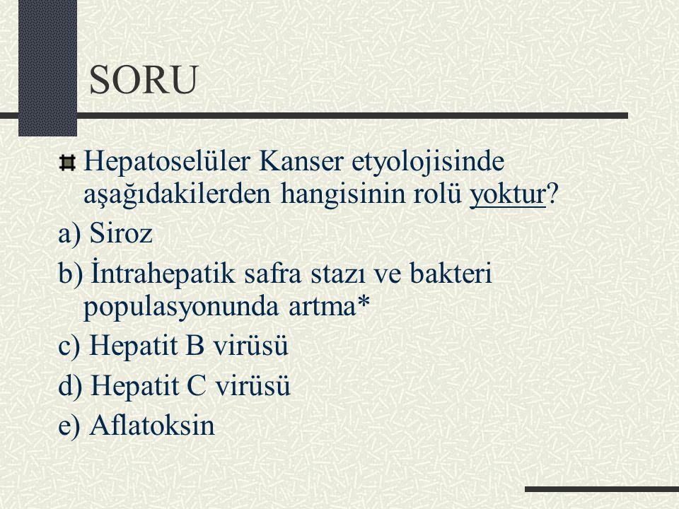 SORU Hepatoselüler Kanser etyolojisinde aşağıdakilerden hangisinin rolü yoktur.