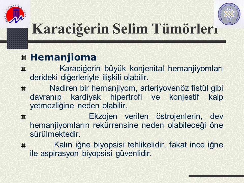 Karaciğerin Selim Tümörleri Hemanjioma Karaciğerin büyük konjenital hemanjiyomları derideki diğerleriyle ilişkili olabilir.