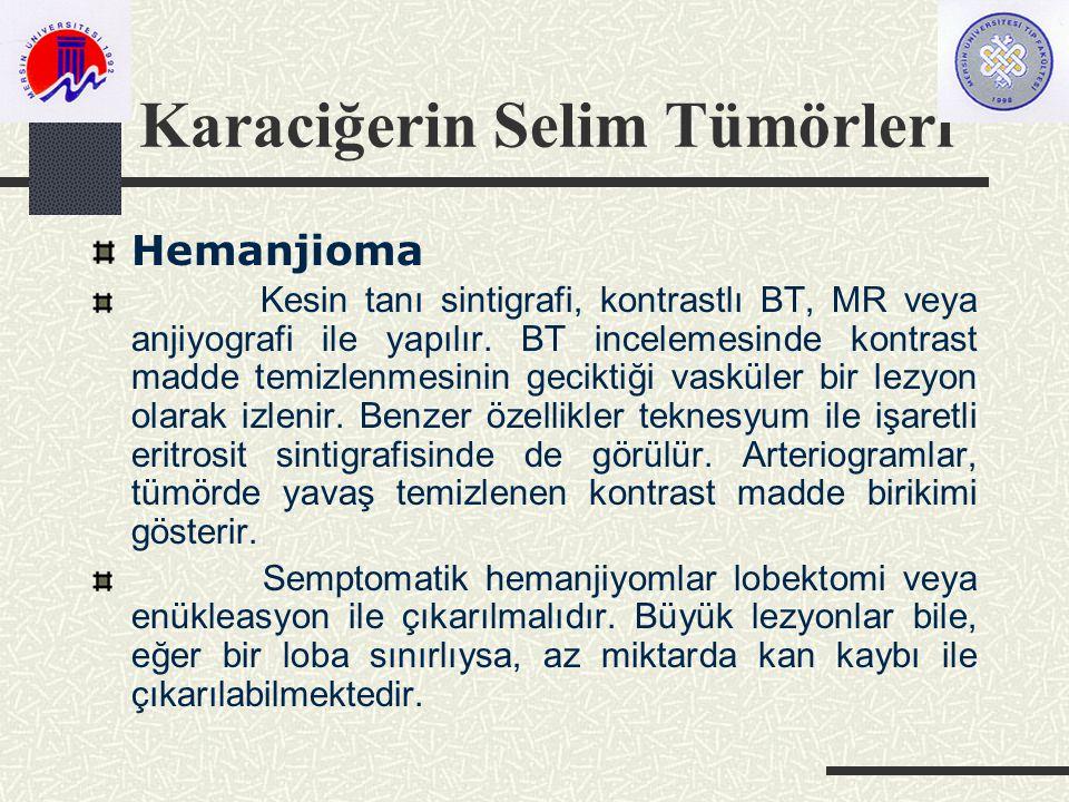 Karaciğerin Selim Tümörleri Hemanjioma Kesin tanı sintigrafi, kontrastlı BT, MR veya anjiyografi ile yapılır.