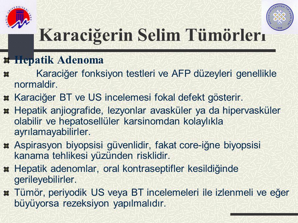 Karaciğerin Selim Tümörleri Hepatik Adenoma Karaciğer fonksiyon testleri ve AFP düzeyleri genellikle normaldir.