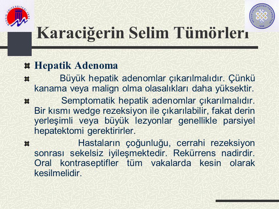 Karaciğerin Selim Tümörleri Hepatik Adenoma Büyük hepatik adenomlar çıkarılmalıdır.