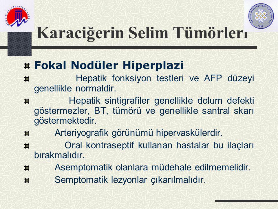 Karaciğerin Selim Tümörleri Fokal Nodüler Hiperplazi Hepatik fonksiyon testleri ve AFP düzeyi genellikle normaldir.