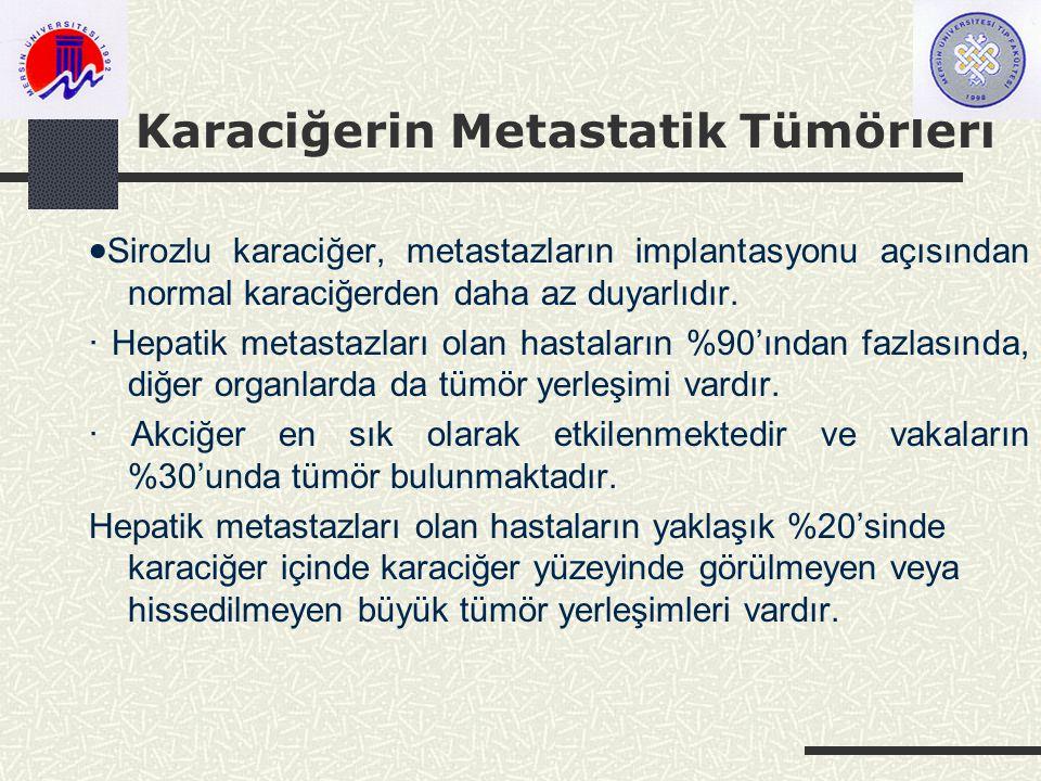 Karaciğerin Metastatik Tümörleri  Sirozlu karaciğer, metastazların implantasyonu açısından normal karaciğerden daha az duyarlıdır.