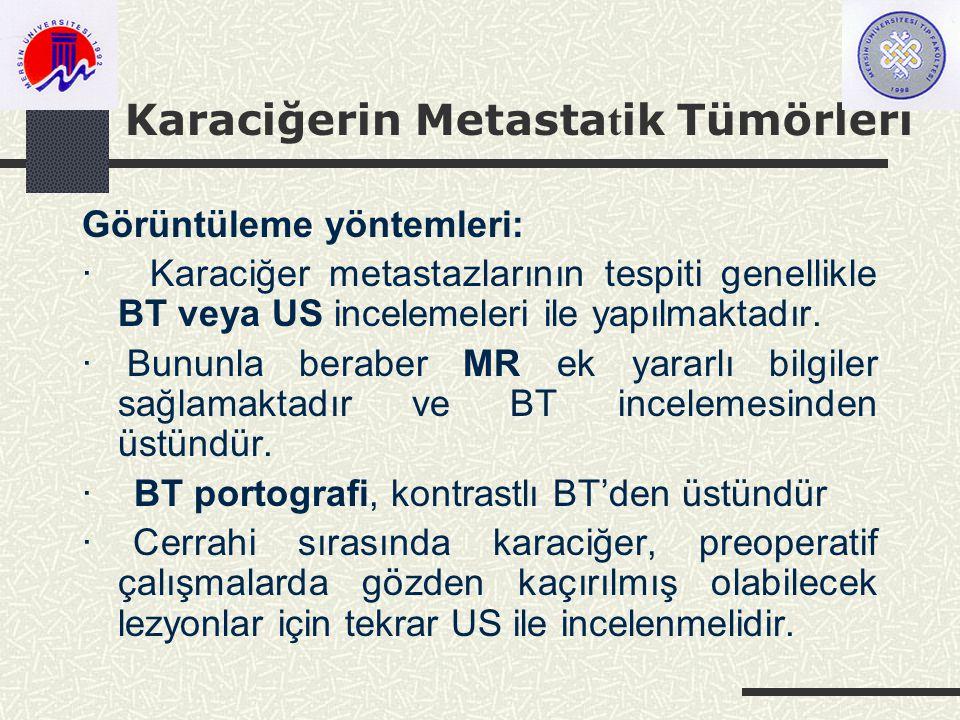 Karaciğerin Metasta t ik Tümörleri Görüntüleme yöntemleri: · Karaciğer metastazlarının tespiti genellikle BT veya US incelemeleri ile yapılmaktadır.