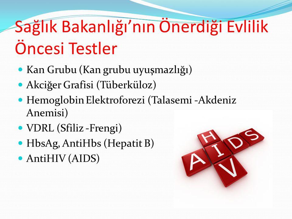 Sağlık Bakanlığı'nın Önerdiği Evlilik Öncesi Testler Kan Grubu (Kan grubu uyuşmazlığı) Akciğer Grafisi (Tüberküloz) Hemoglobin Elektroforezi (Talasemi