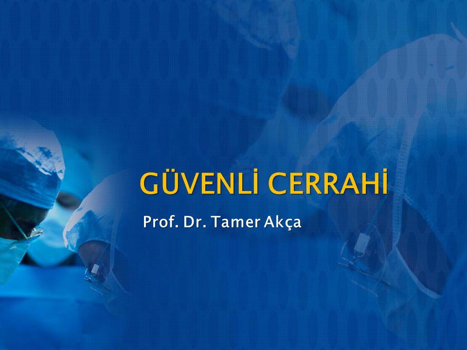 GÜVENLİ CERRAHİ Prof. Dr. Tamer Akça