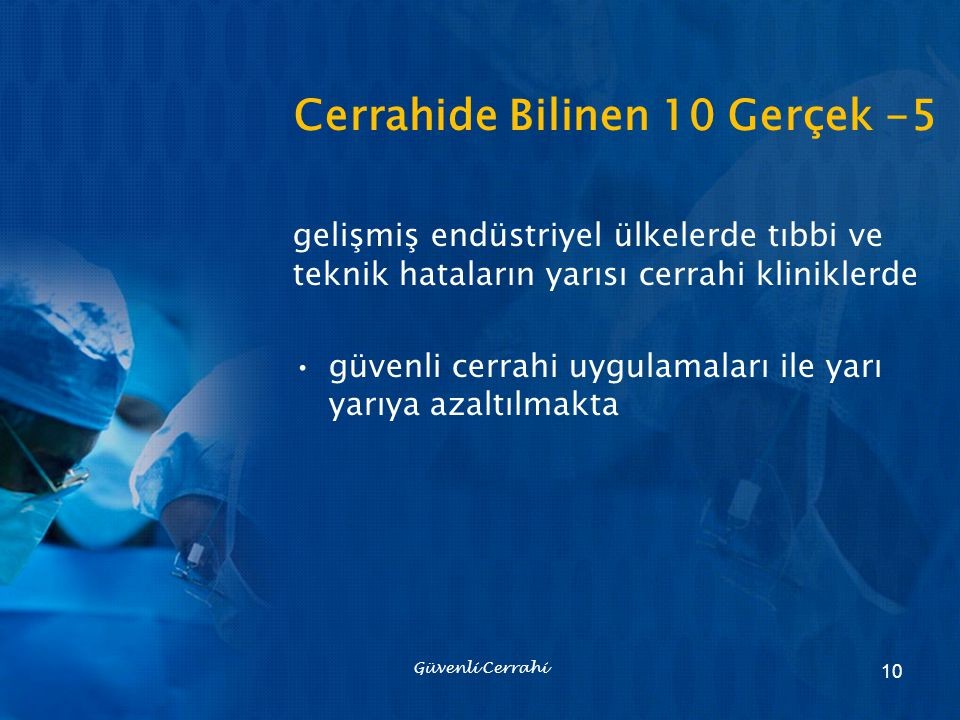 Cerrahide Bilinen 10 Gerçek -5 gelişmiş endüstriyel ülkelerde tıbbi ve teknik hataların yarısı cerrahi kliniklerde güvenli cerrahi uygulamaları ile ya