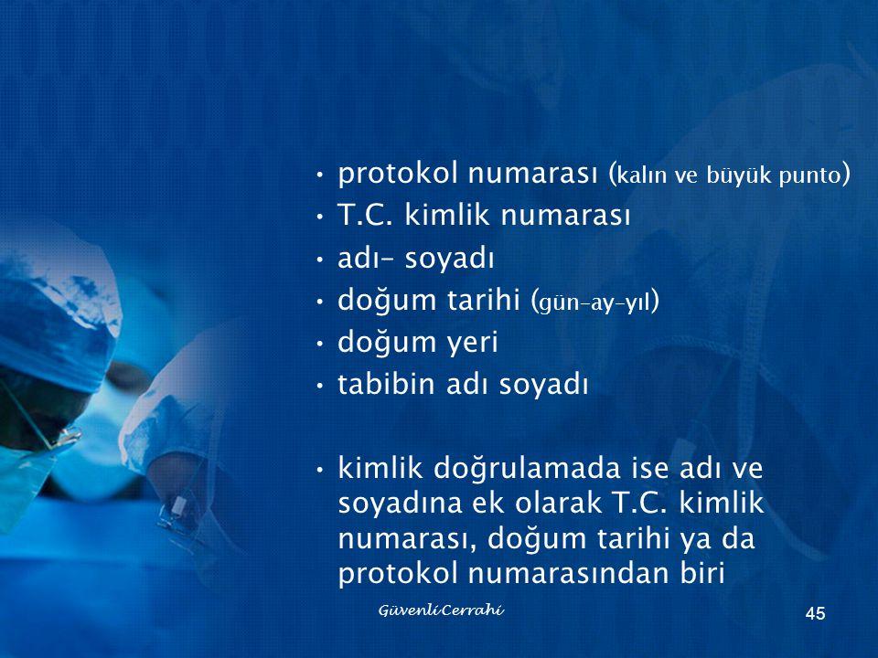 protokol numarası ( kalın ve büyük punto ) T.C. kimlik numarası adı– soyadı doğum tarihi ( gün–ay–yıl ) doğum yeri tabibin adı soyadı kimlik doğrulama