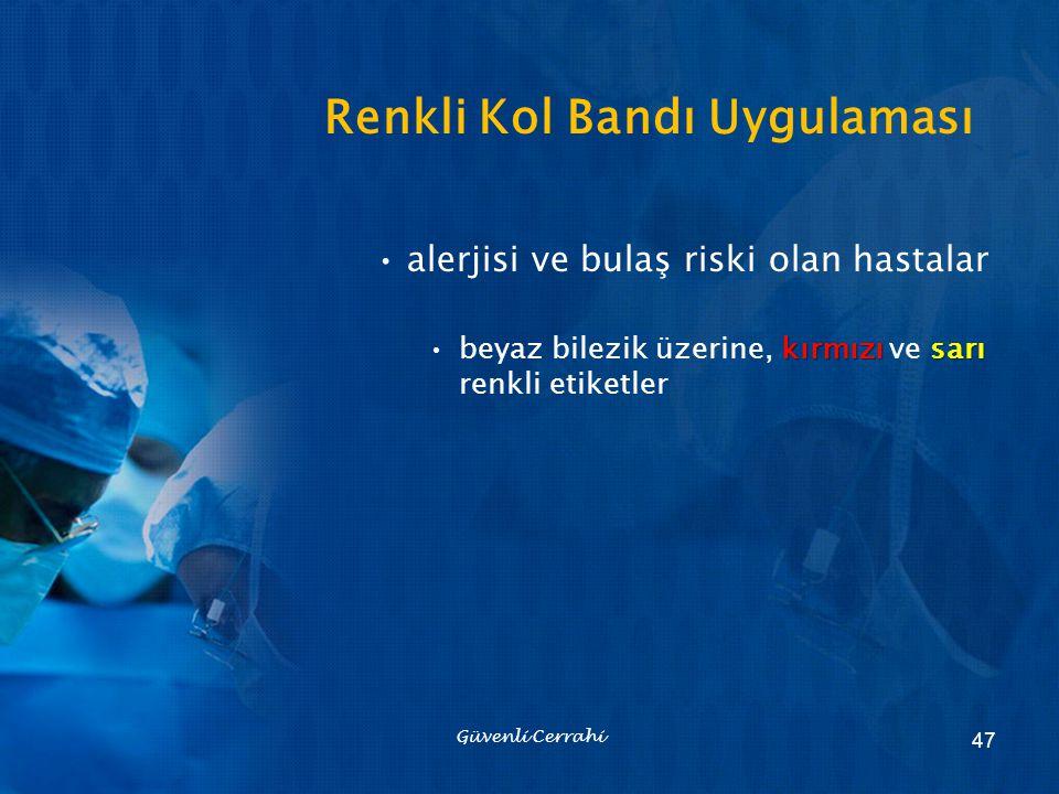alerjisi ve bulaş riski olan hastalar kırmızı sarıbeyaz bilezik üzerine, kırmızı ve sarı renkli etiketler Güvenli Cerrahi 47 Renkli Kol Bandı Uygulama