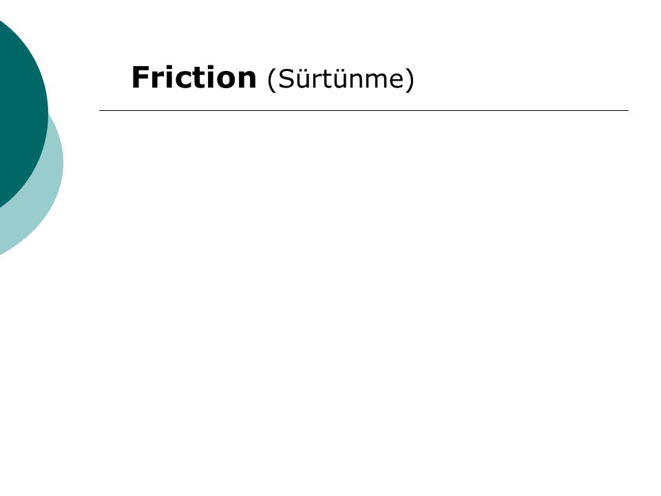 Friction (Sürtünme)