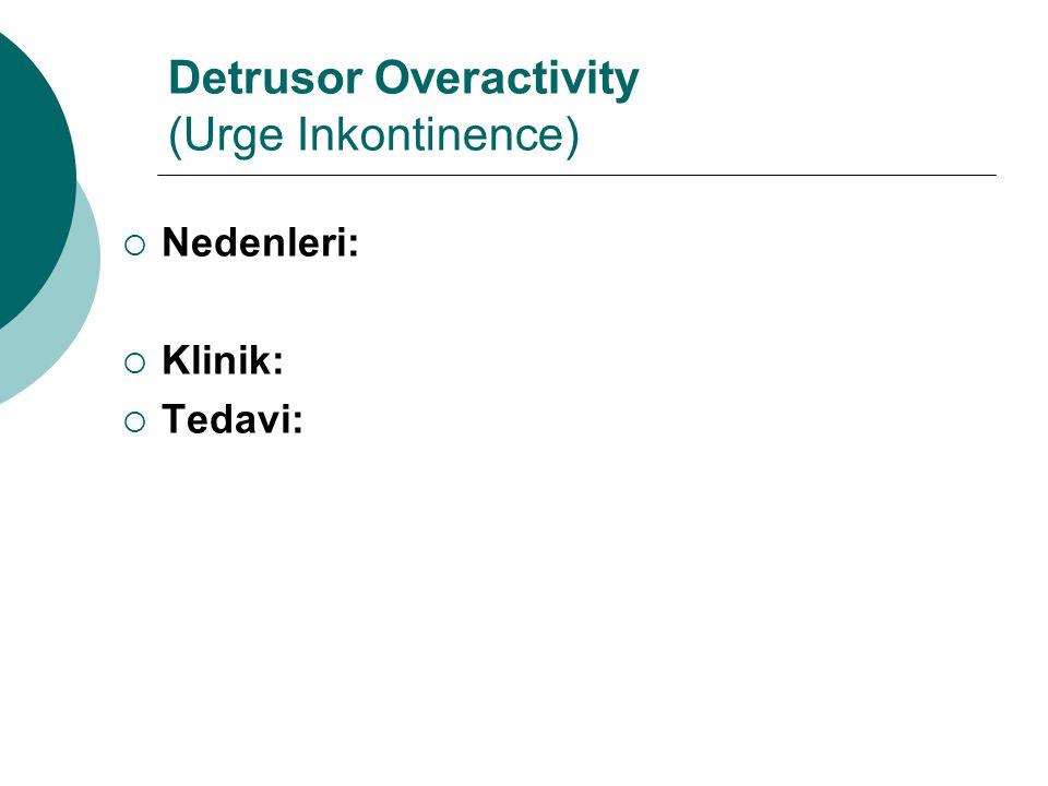 Outlet Incompedence (stress incontinence)  Nedenleri:  Klinik:  Tedavi: