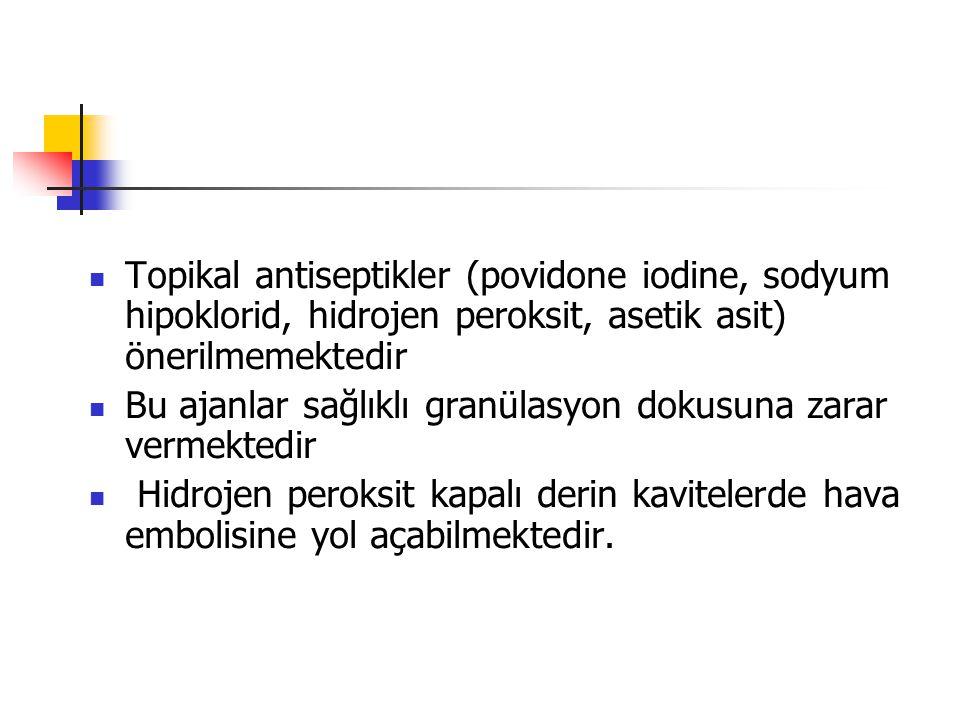 Topikal antiseptikler (povidone iodine, sodyum hipoklorid, hidrojen peroksit, asetik asit) önerilmemektedir Bu ajanlar sağlıklı granülasyon dokusuna z
