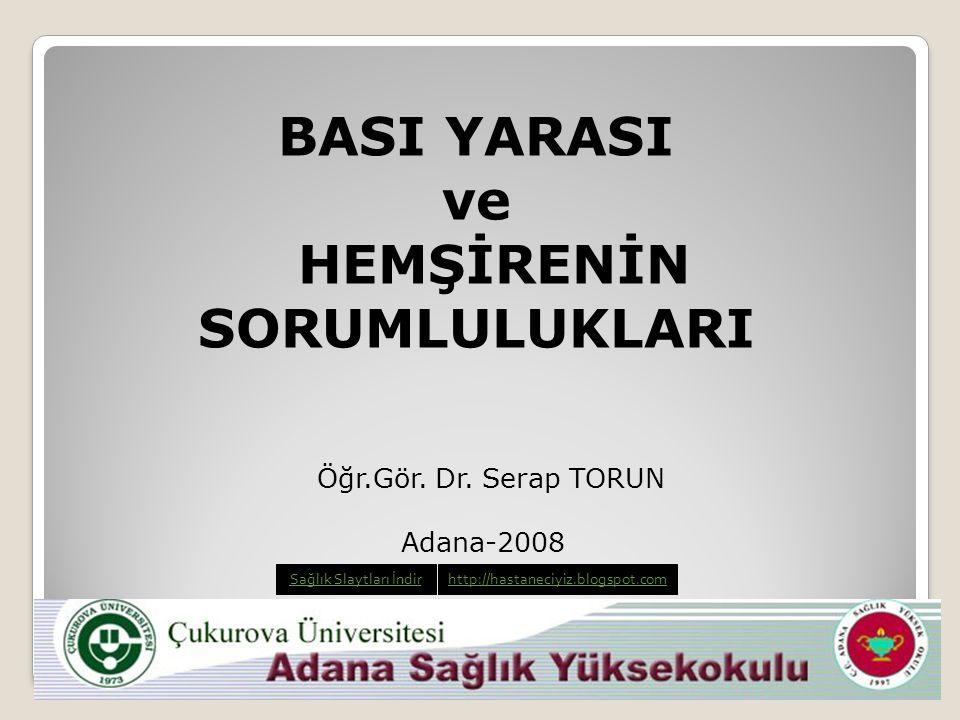 1 Öğr.Gör. Dr. Serap TORUN Adana-2008 BASI YARASI ve HEMŞİRENİN SORUMLULUKLARI Sağlık Slaytları İndirhttp://hastaneciyiz.blogspot.com