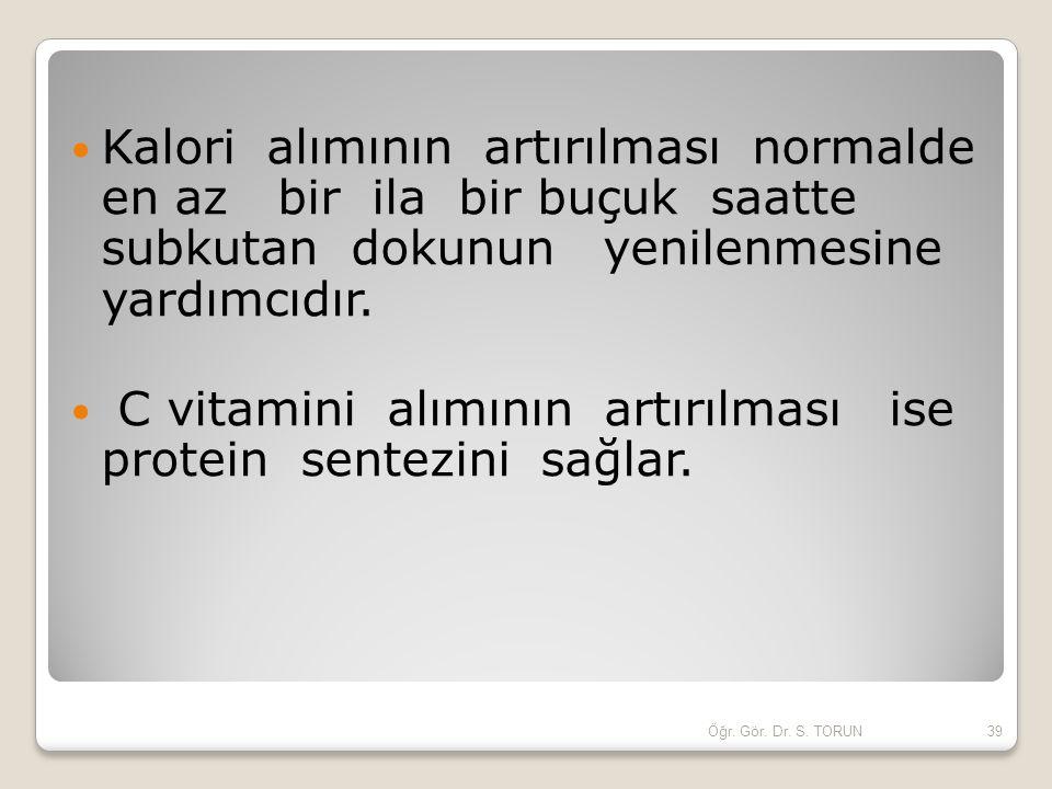 Kalori alımının artırılması normalde en az bir ila bir buçuk saatte subkutan dokunun yenilenmesine yardımcıdır. C vitamini alımının artırılması ise pr