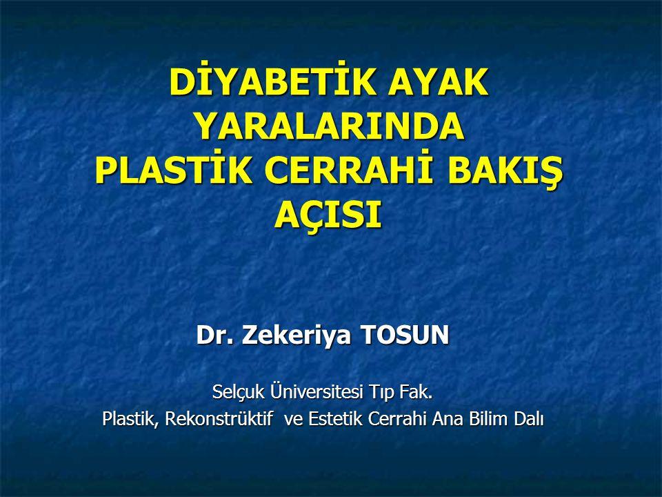 DİYABETİK AYAK YARALARINDA PLASTİK CERRAHİ BAKIŞ AÇISI Dr. Zekeriya TOSUN Selçuk Üniversitesi Tıp Fak. Plastik, Rekonstrüktif ve Estetik Cerrahi Ana B