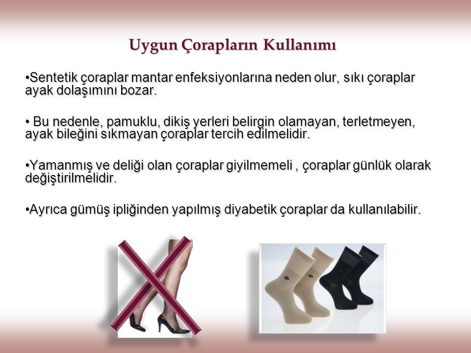 Uygun Çorapların Kullanımı Sentetik çoraplar mantar enfeksiyonlarına neden olur, sıkı çoraplar ayak dolaşımını bozar.Sentetik çoraplar mantar enfeksiy