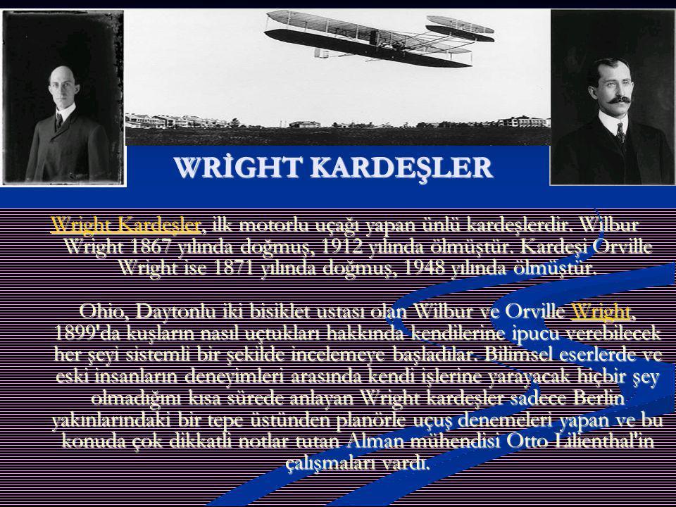 WWWW rrrr iiii gggg hhhh tttt K K K K aaaa rrrr dddd eeee şşşş llll eeee rrrr, ilk motorlu uçağı yapan ünlü kardeşlerdir. Wilbur Wright 1867 yılında d