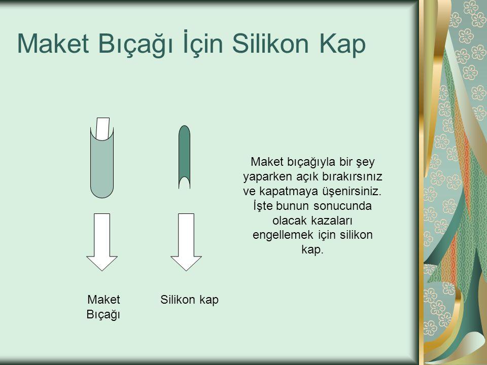 Maket Bıçağı İçin Silikon Kap Maket Bıçağı Silikon kap Maket bıçağıyla bir şey yaparken açık bırakırsınız ve kapatmaya üşenirsiniz.