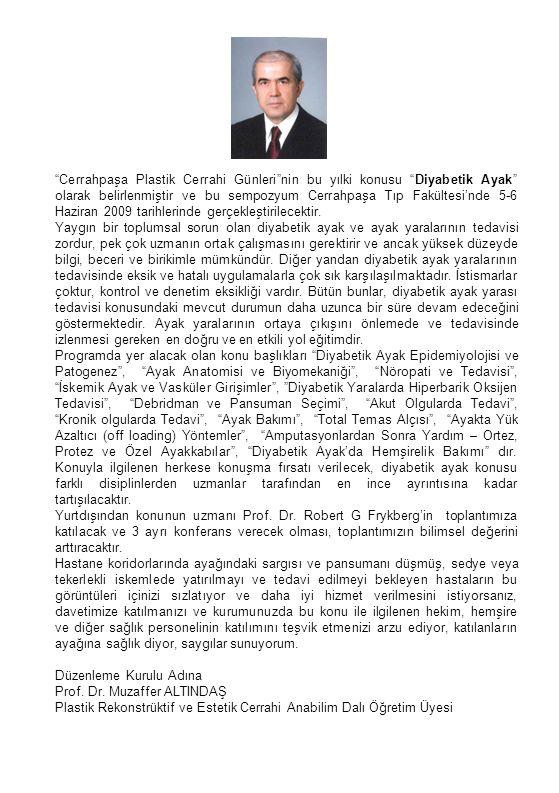 İstanbul Üniversitesi Cerrahpaşa Tıp Fakültesi Plastik, Rekonstrüktif ve Estetik Cerrahi Anabilim Dalı'nın bu yıl 5-6 Haziran günlerinde düzenlemekte olduğu İleri Eğitim kapsamındaki Cerrahpaşa Plastik Cerrahi Günleri' nin konusu Diyabetik Ayak tır.