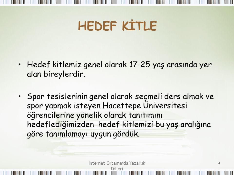 İnternet Ortamında Yazarlık Dilleri 4 HEDEF KİTLE Hedef kitlemiz genel olarak 17-25 yaş arasında yer alan bireylerdir. Spor tesislerinin genel olarak