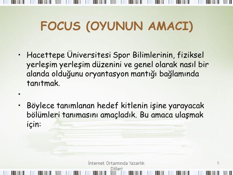İnternet Ortamında Yazarlık Dilleri 5 FOCUS (OYUNUN AMACI) Hacettepe Üniversitesi Spor Bilimlerinin, fiziksel yerleşim yerleşim düzenini ve genel olar