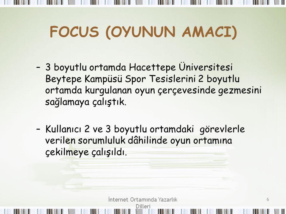 İnternet Ortamında Yazarlık Dilleri 6 FOCUS (OYUNUN AMACI) –3 boyutlu ortamda Hacettepe Üniversitesi Beytepe Kampüsü Spor Tesislerini 2 boyutlu ortamd